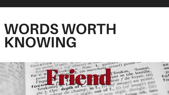 WORDS WORTH KNOWING: FRIEND