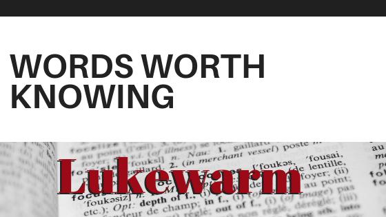 WORDS WORTH KNOWING: LUKEWARM