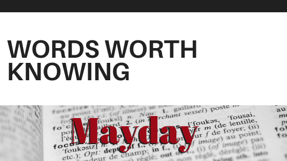 WORDS WORTH KNOWING: MAYDAY