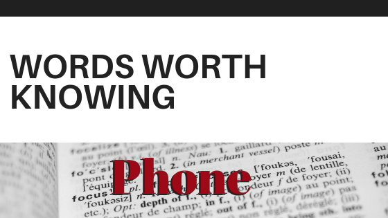WORDS WORTH KNOWING: PHONE