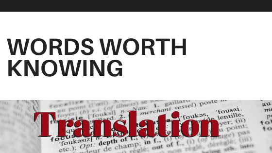 Words Worth Knowing: Translation