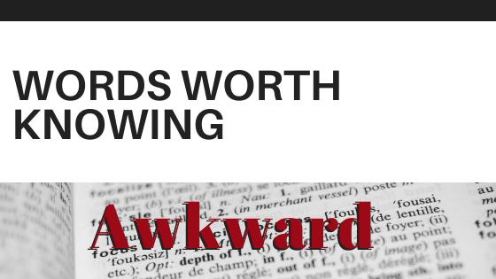 Words Worth Knowing: Awkward
