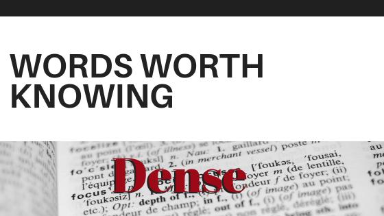 Words Worth Knowing: Dense