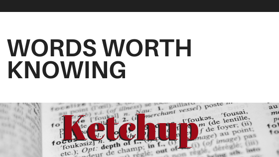 Words Worth Knowing: Ketchup