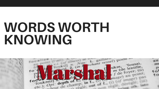 Words Worth Knowing: Marshal