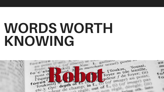 Words Worth Knowing: Robot